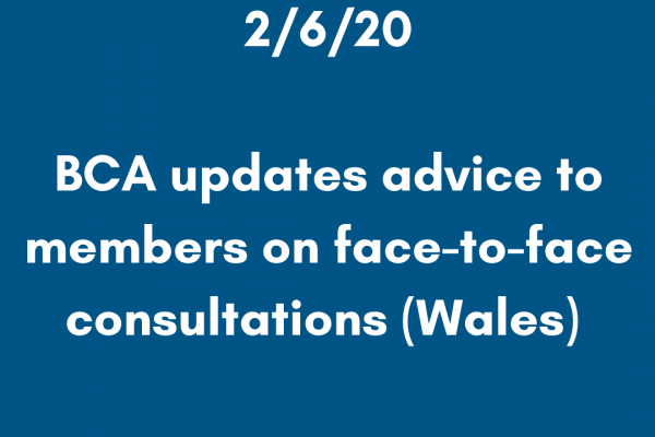 BCA updates advice to members on face-to-face consultations (Wales)